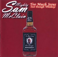 mighty-sam-mcclain-too-much-jesus-not-enough-whiskey